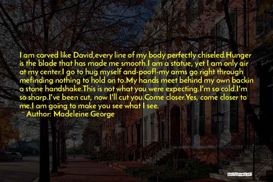 Perfectly Made Quotes By Madeleine George