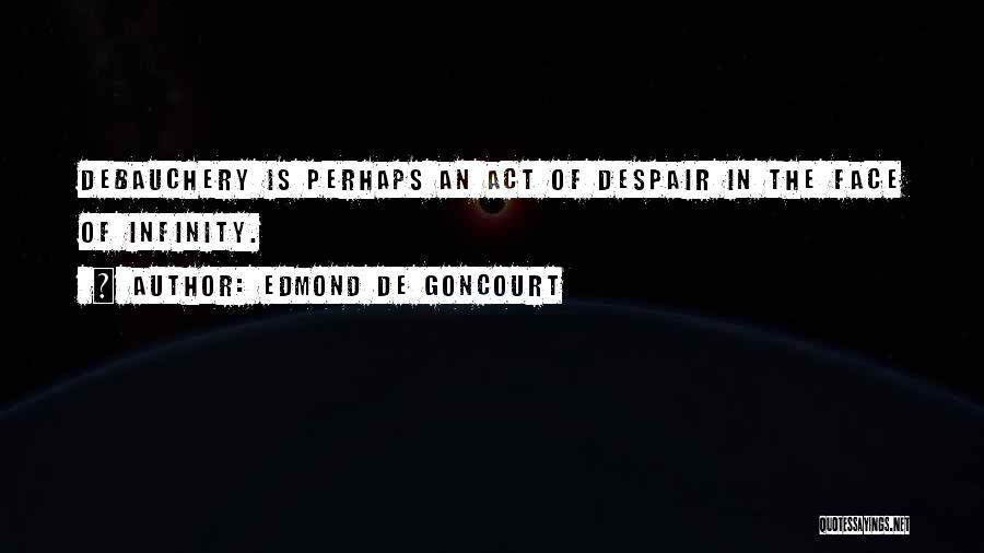 Perhaps Quotes By Edmond De Goncourt