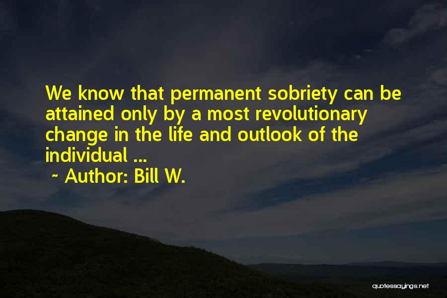 Permanent Change Quotes By Bill W.