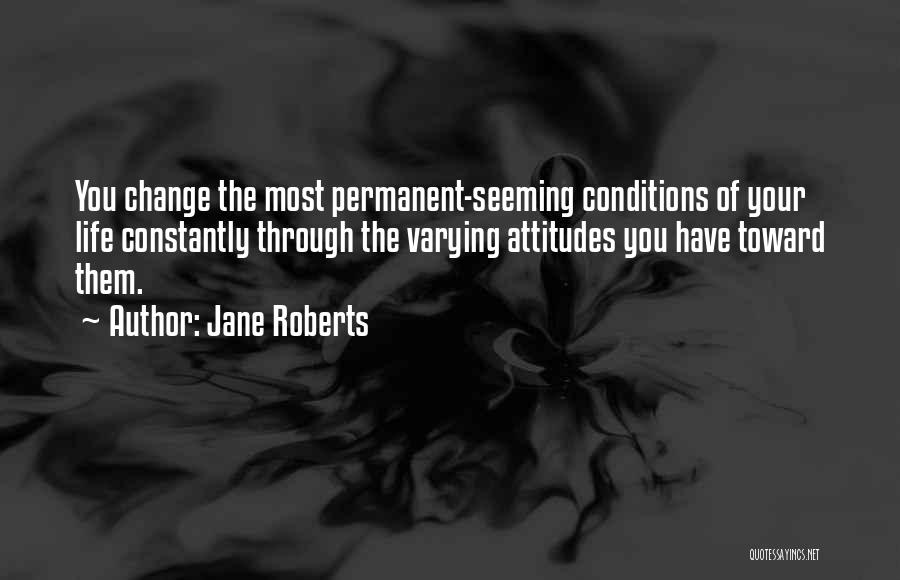Permanent Change Quotes By Jane Roberts