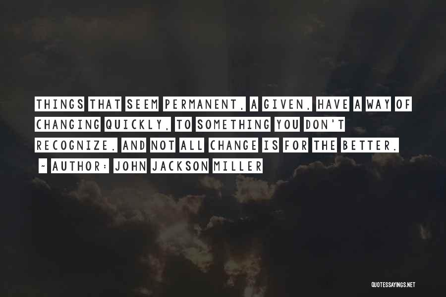 Permanent Change Quotes By John Jackson Miller
