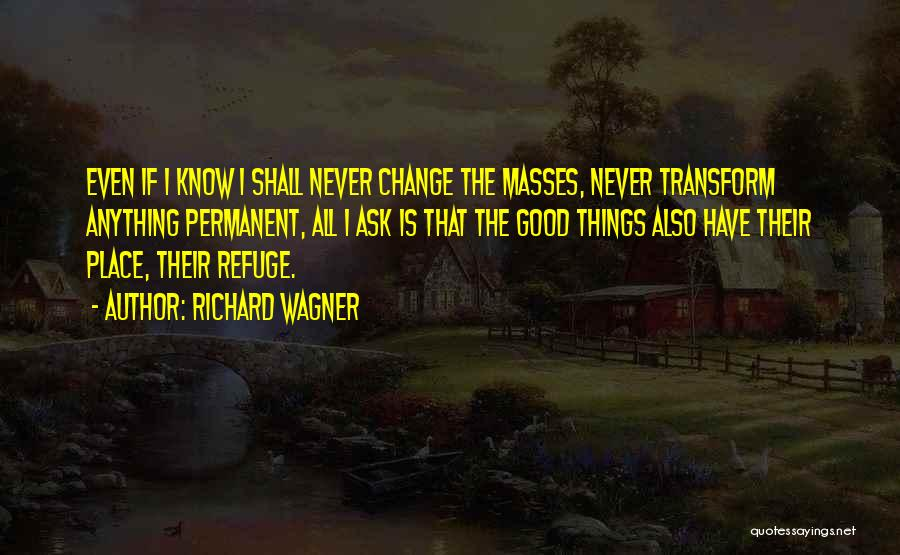 Permanent Change Quotes By Richard Wagner