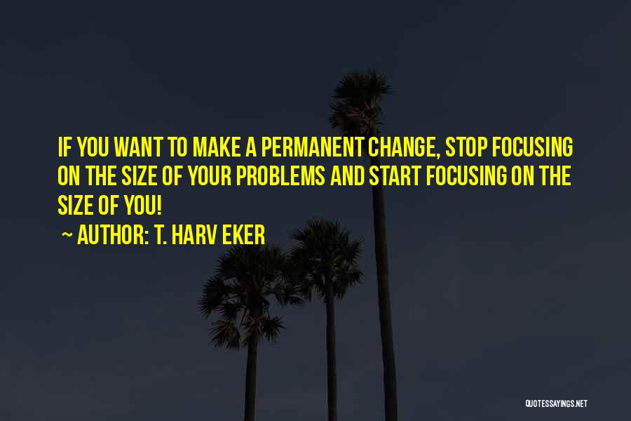 Permanent Change Quotes By T. Harv Eker