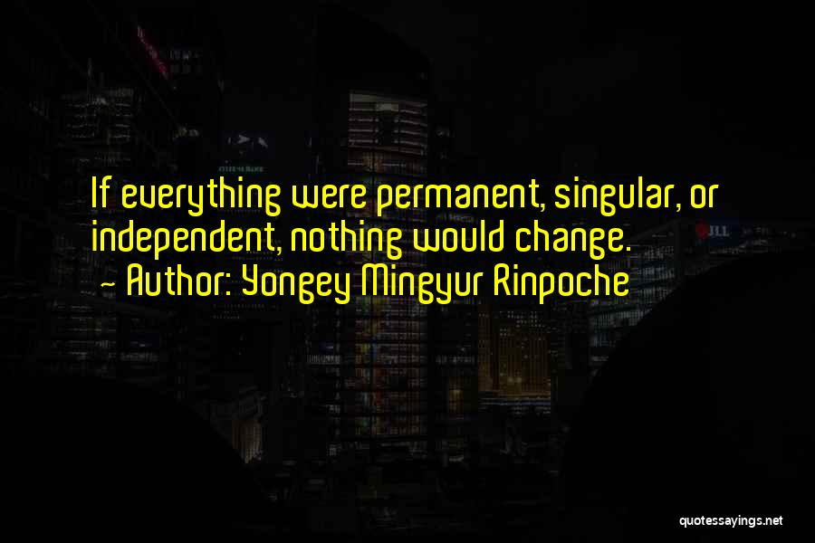Permanent Change Quotes By Yongey Mingyur Rinpoche