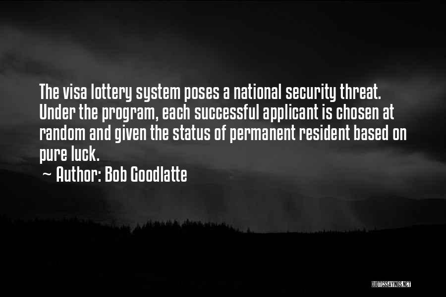 Permanent Resident Quotes By Bob Goodlatte
