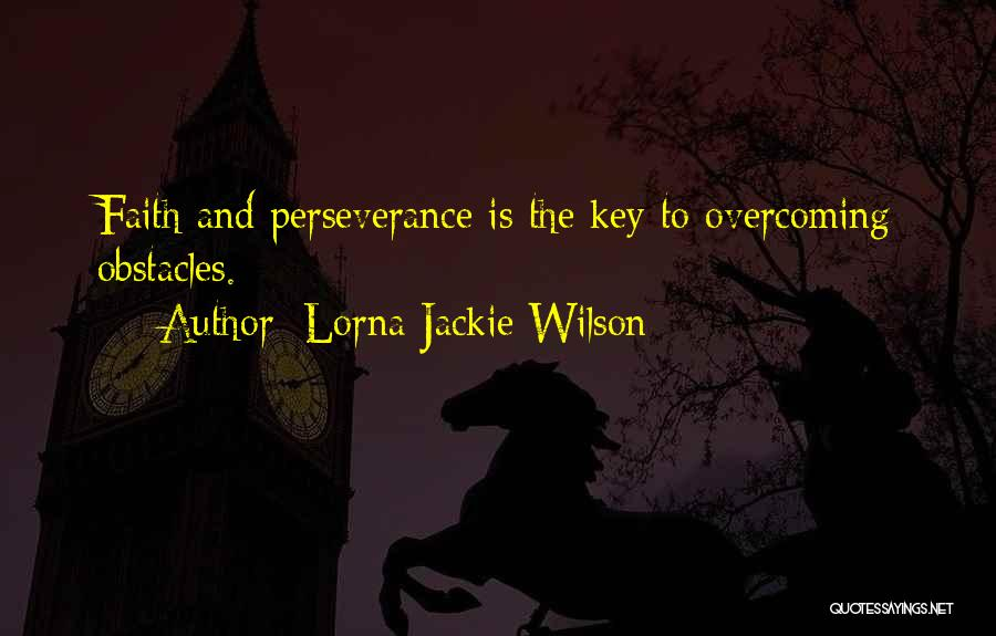 Perseverance And Overcoming Obstacles Quotes By Lorna Jackie Wilson