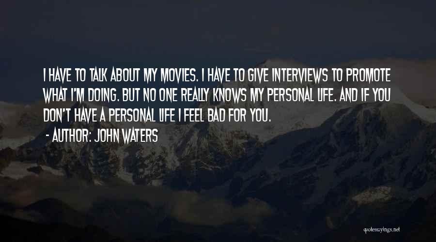 Personal Interviews Quotes By John Waters