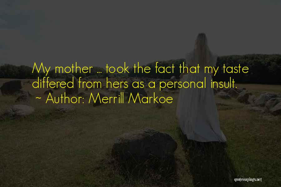 Personal Taste Quotes By Merrill Markoe