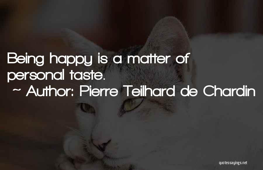 Personal Taste Quotes By Pierre Teilhard De Chardin