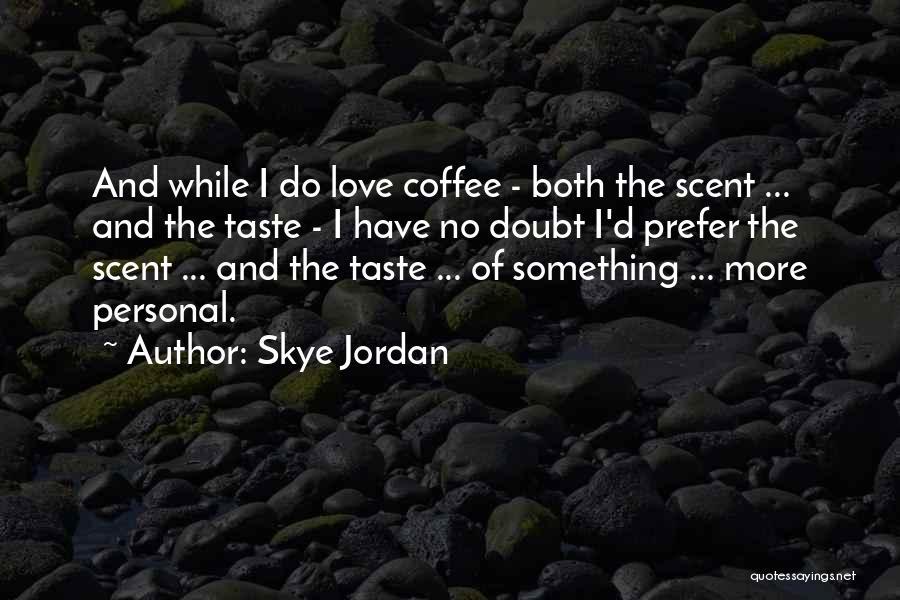 Personal Taste Quotes By Skye Jordan