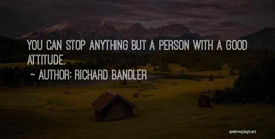 Persons Attitude Quotes By Richard Bandler