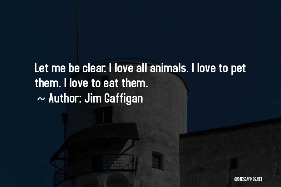 Pet Love Quotes By Jim Gaffigan