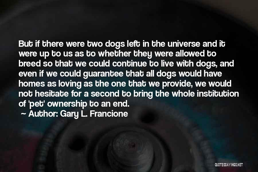 Pet Ownership Quotes By Gary L. Francione