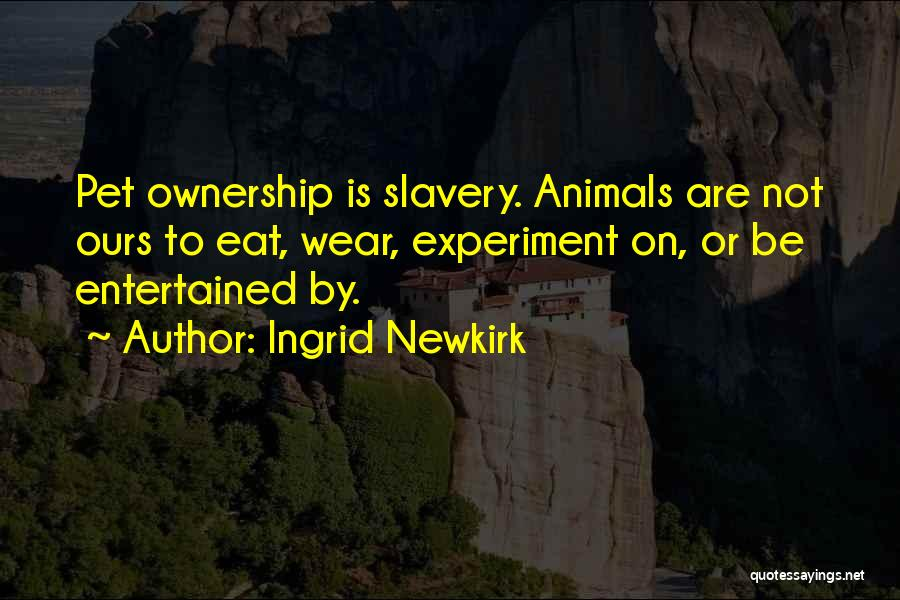 Pet Ownership Quotes By Ingrid Newkirk