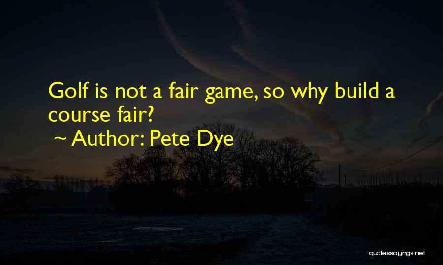 Pete Dye Quotes 1848188