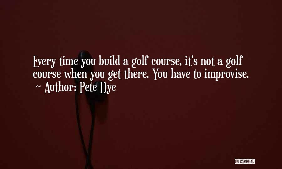 Pete Dye Quotes 2057713