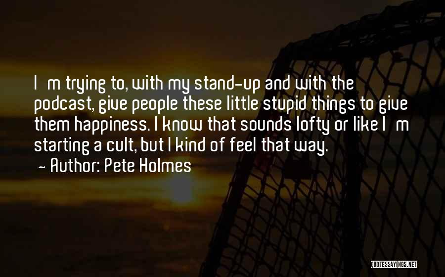 Pete Holmes Quotes 458852