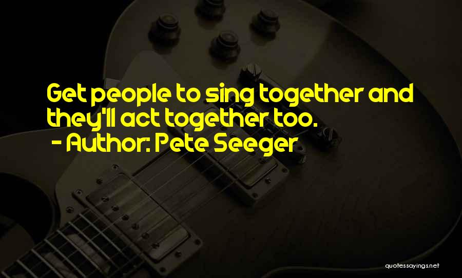 Pete Seeger Quotes 284469