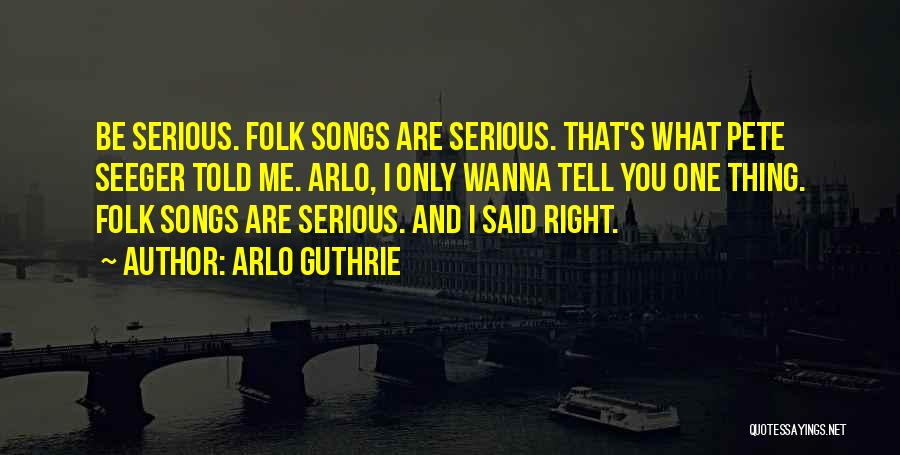 Pete Seeger's Quotes By Arlo Guthrie