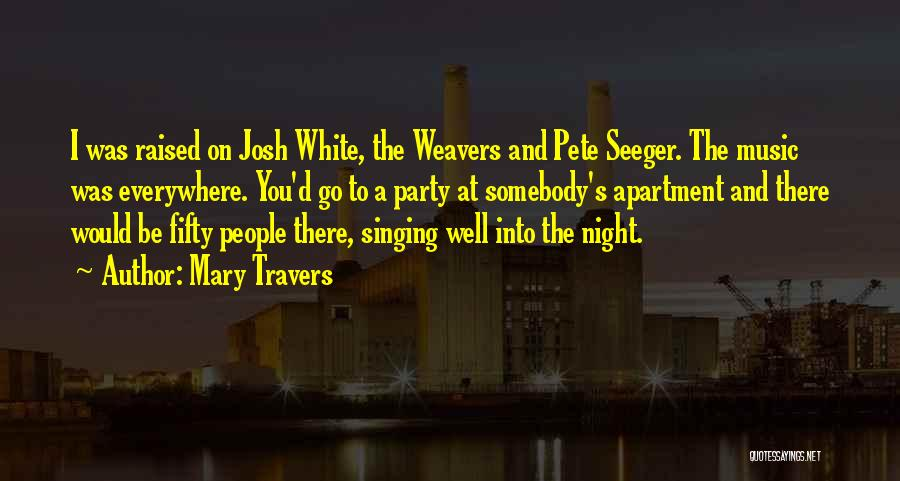 Pete Seeger's Quotes By Mary Travers