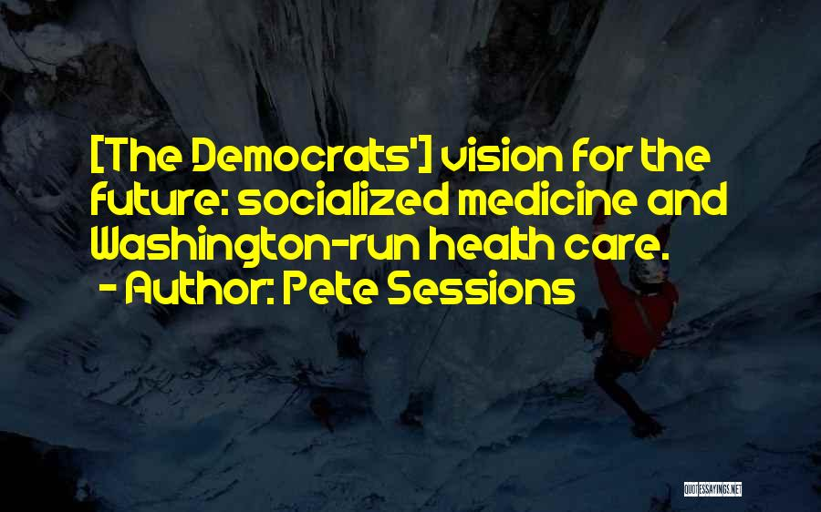 Pete Sessions Quotes 652592