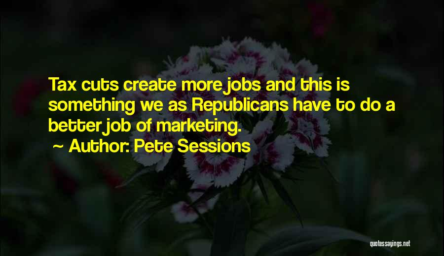 Pete Sessions Quotes 876566