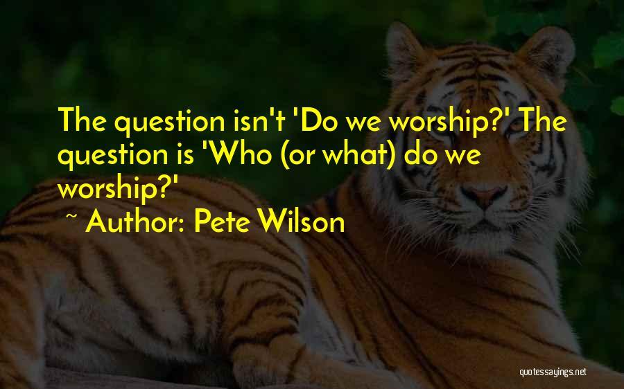 Pete Wilson Quotes 1551103