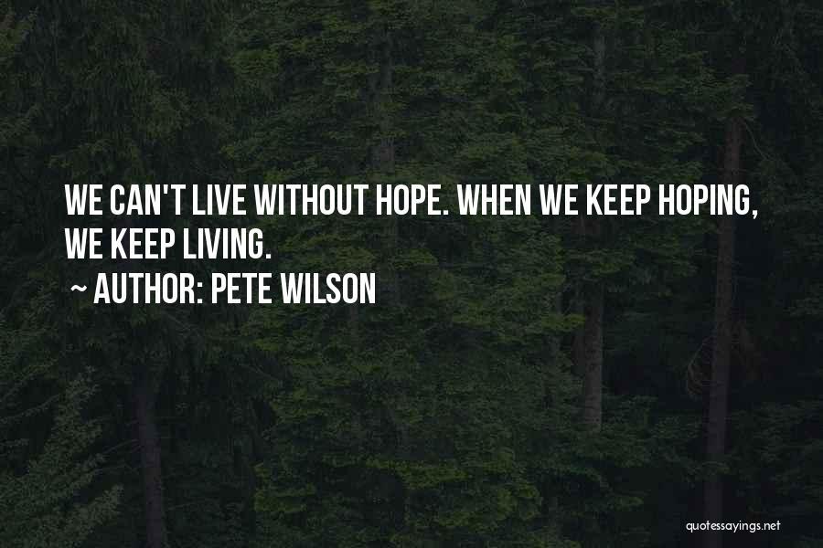 Pete Wilson Quotes 298396