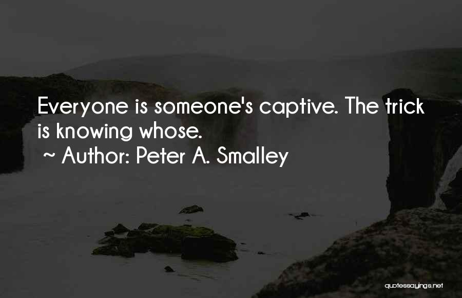 Peter A. Smalley Quotes 1408397