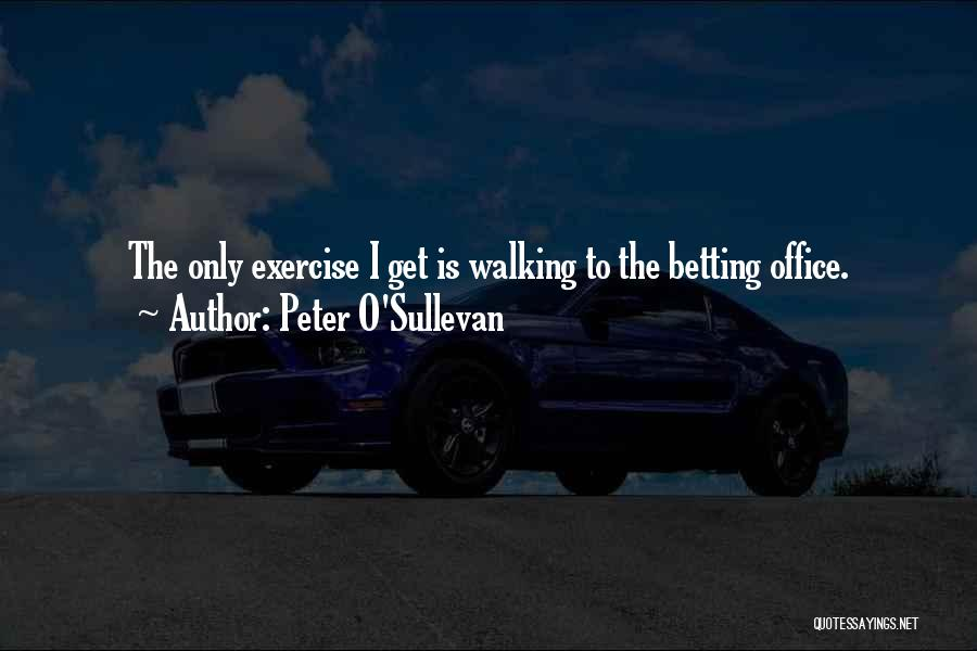 Peter O'sullivan Quotes By Peter O'Sullevan