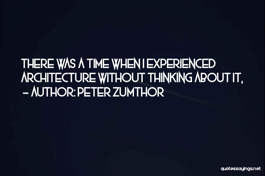 Peter Zumthor Quotes 1006751