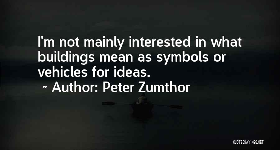 Peter Zumthor Quotes 1437899