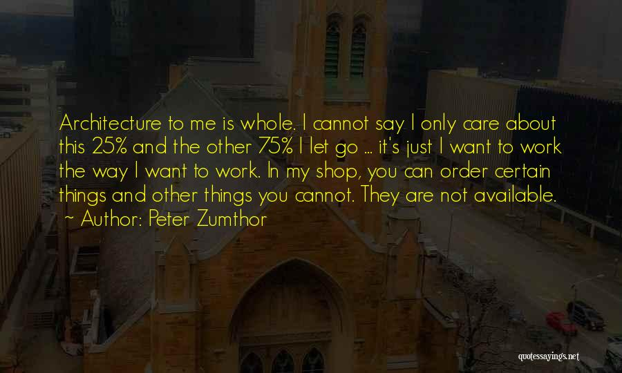 Peter Zumthor Quotes 454574
