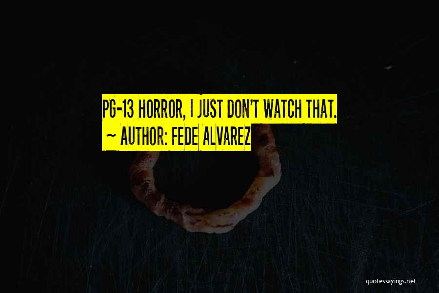 Pg-13 Quotes By Fede Alvarez