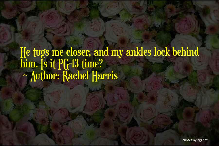 Pg-13 Quotes By Rachel Harris