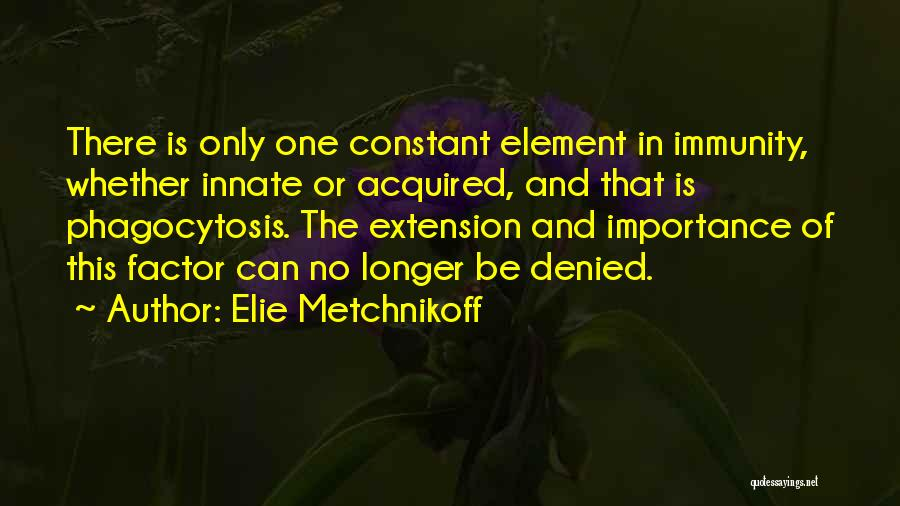 Phagocytosis Quotes By Elie Metchnikoff