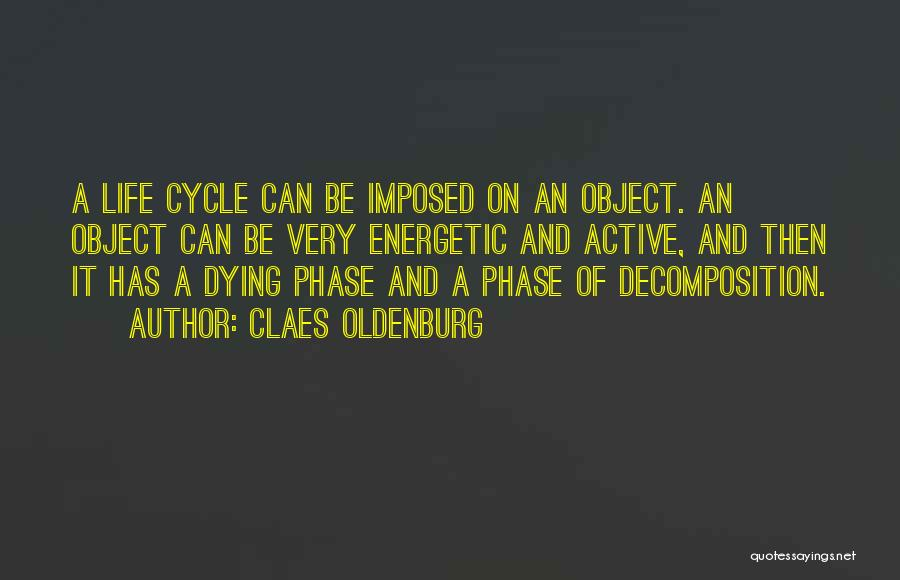 Phase Of Life Quotes By Claes Oldenburg