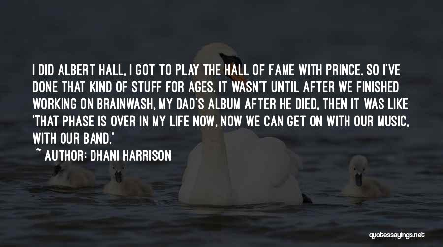 Phase Of Life Quotes By Dhani Harrison