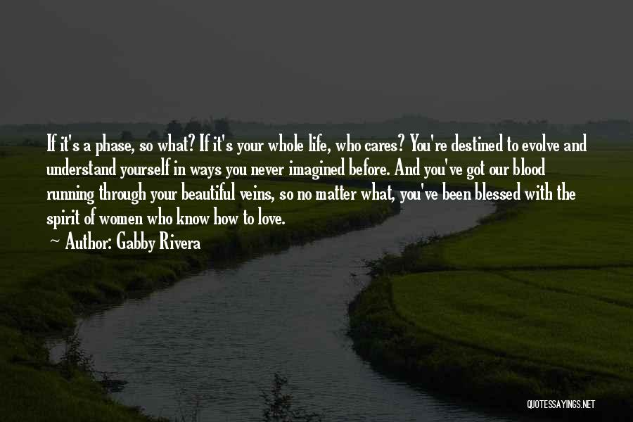 Phase Of Life Quotes By Gabby Rivera