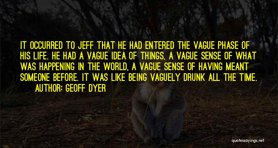 Phase Of Life Quotes By Geoff Dyer