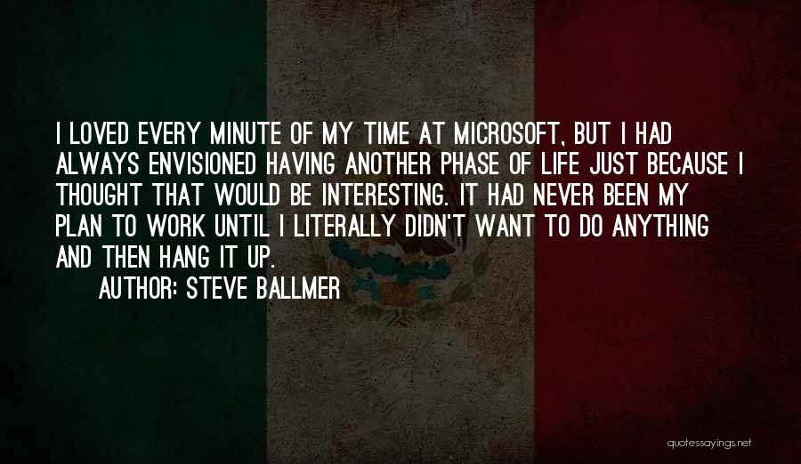 Phase Of Life Quotes By Steve Ballmer