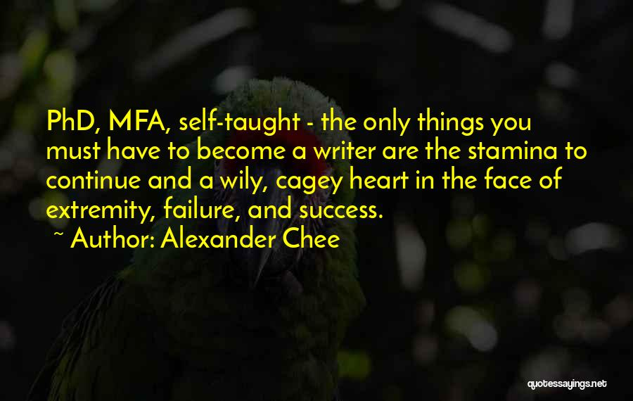 Phd Success Quotes By Alexander Chee