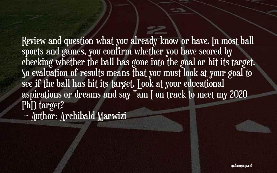 Phd Success Quotes By Archibald Marwizi