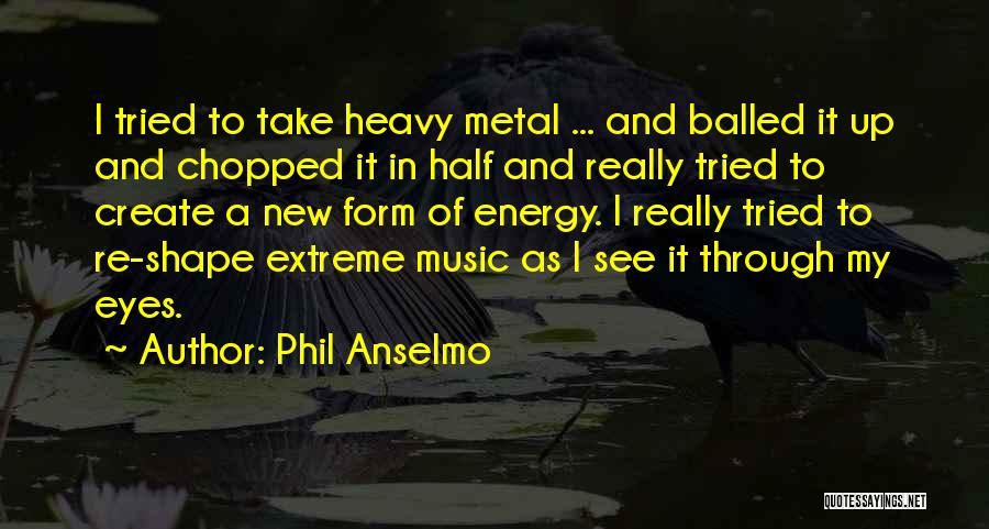 Phil Anselmo Quotes 1947441