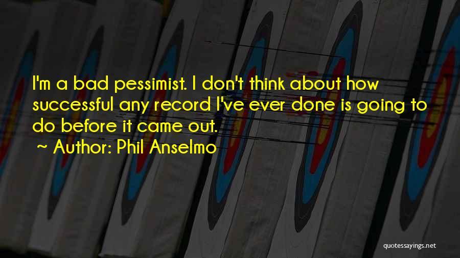 Phil Anselmo Quotes 511699