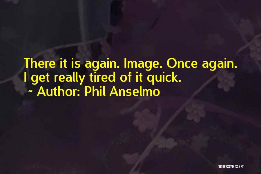Phil Anselmo Quotes 700827