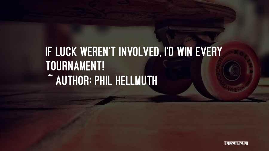 Phil Hellmuth Quotes 166514