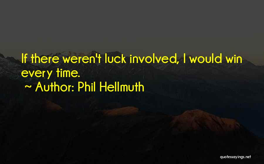 Phil Hellmuth Quotes 378487