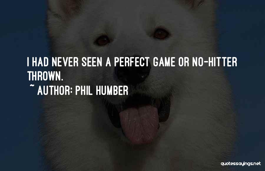 Phil Humber Quotes 589837