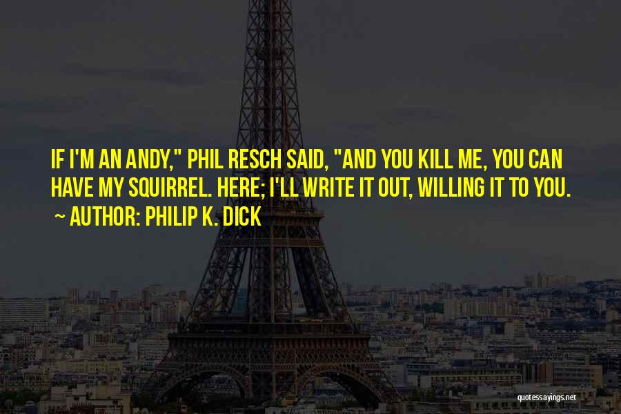 Phil Resch Quotes By Philip K. Dick